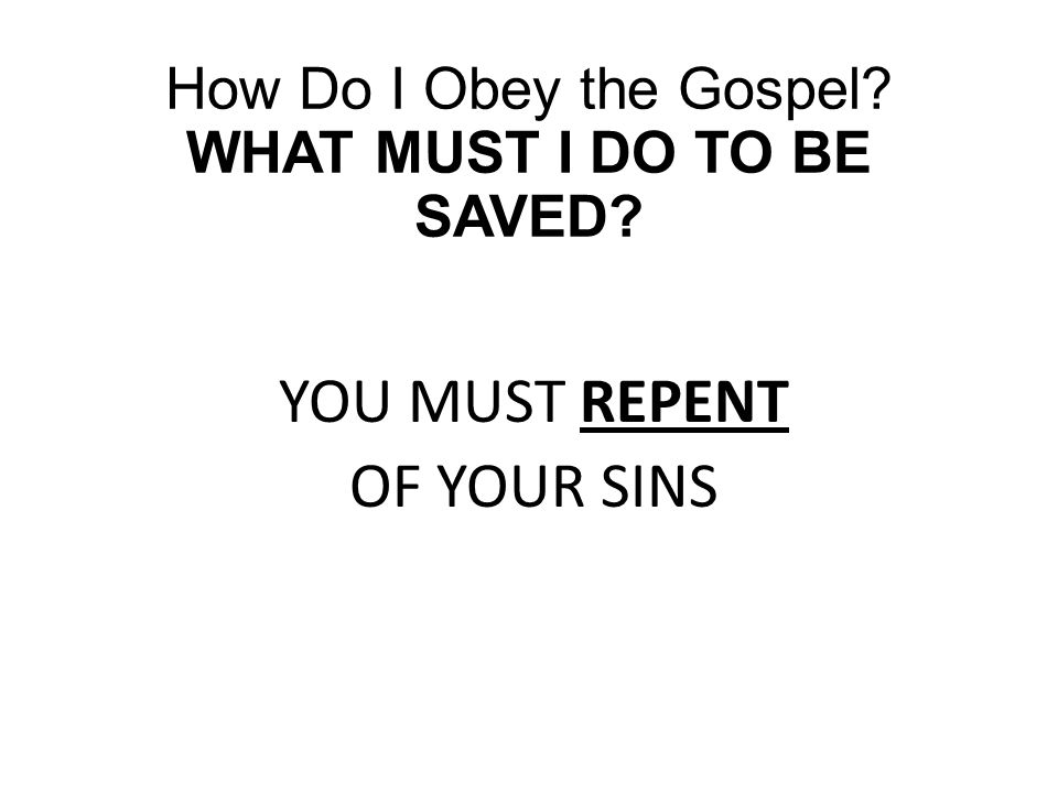 How Do I Obey the Gospel WHAT MUST I DO TO BE SAVED