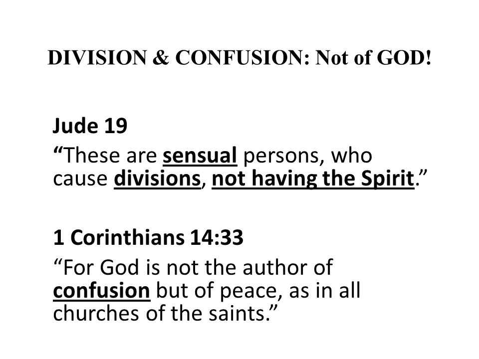 DIVISION & CONFUSION: Not of GOD!