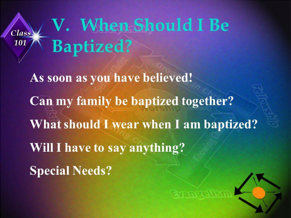 V. When Should I Be Baptized