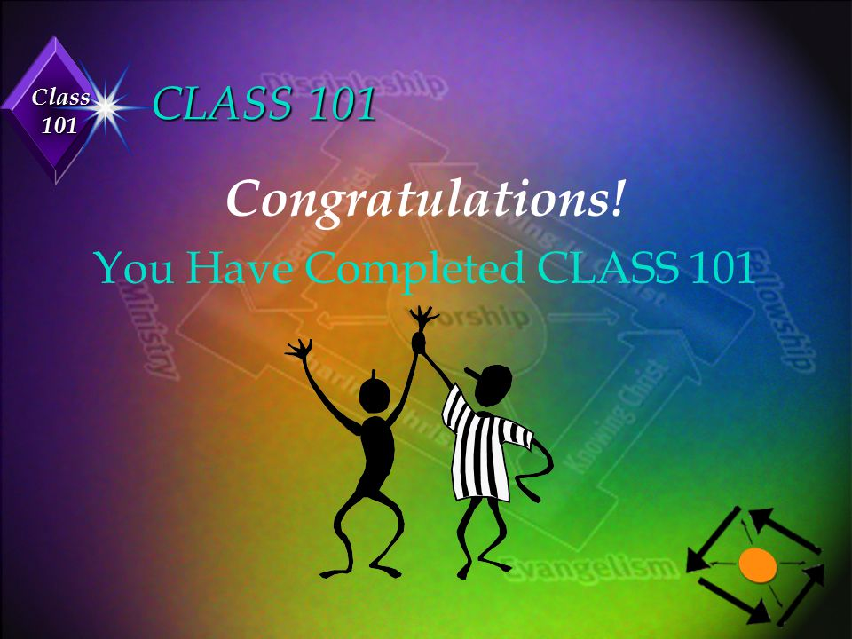 You Have Completed CLASS 101