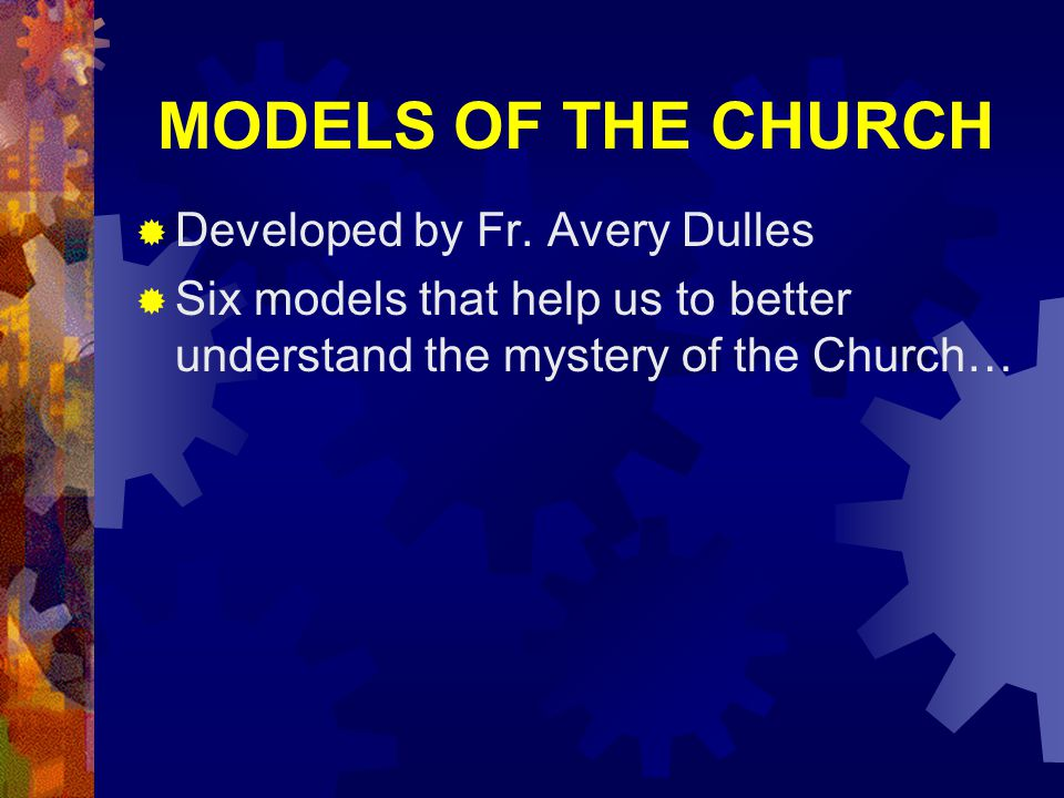 MODELS OF THE CHURCH Developed by Fr. Avery Dulles
