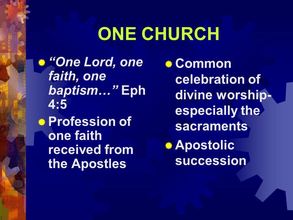 ONE CHURCH One Lord, one faith, one baptism… Eph 4:5