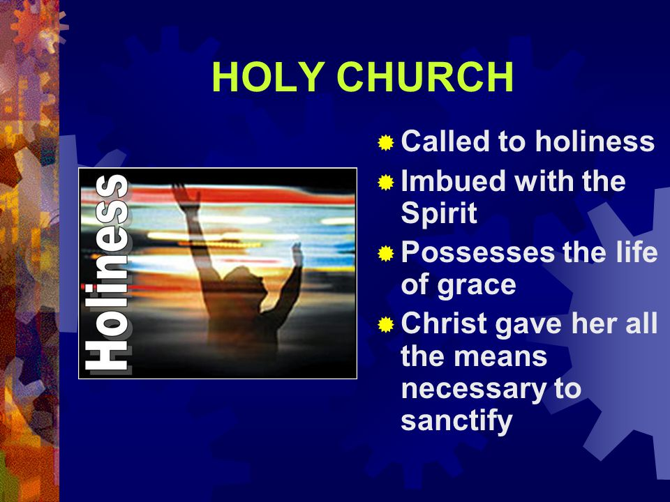 HOLY CHURCH Called to holiness Imbued with the Spirit