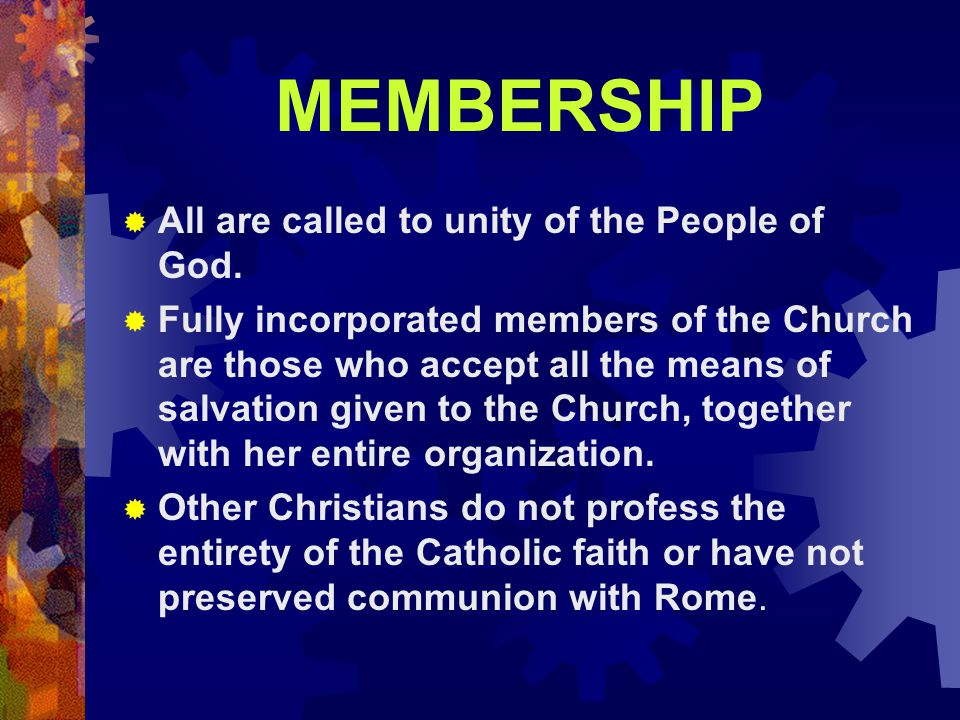 MEMBERSHIP All are called to unity of the People of God.