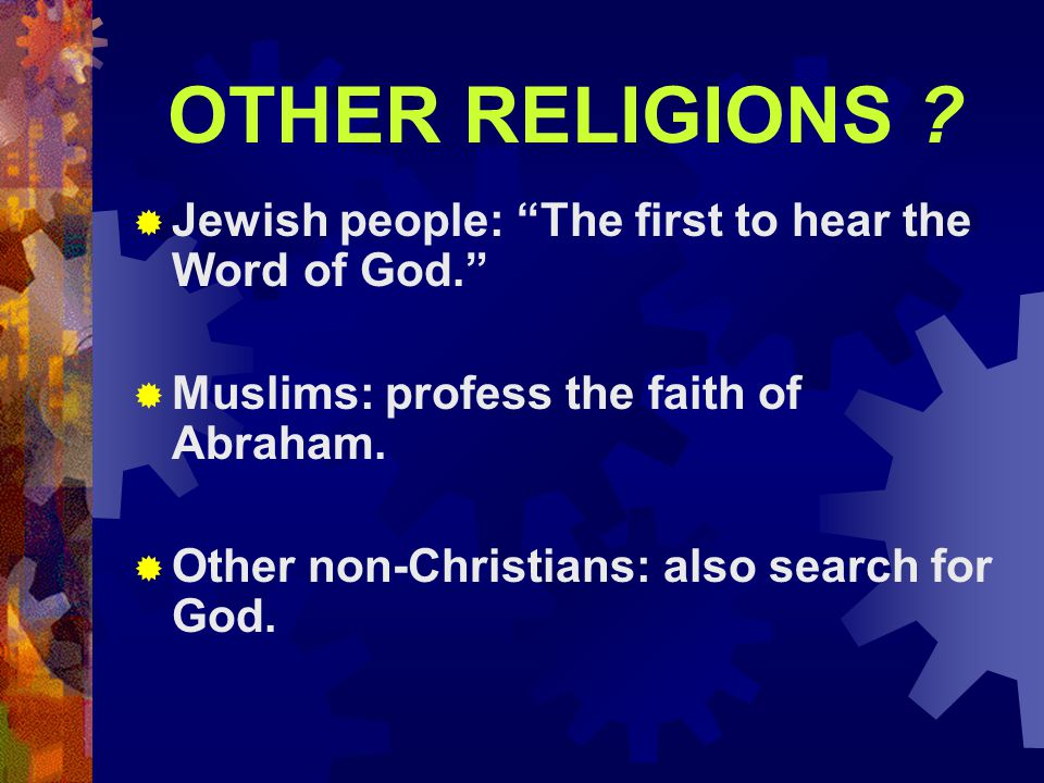 OTHER RELIGIONS Jewish people: The first to hear the Word of God.