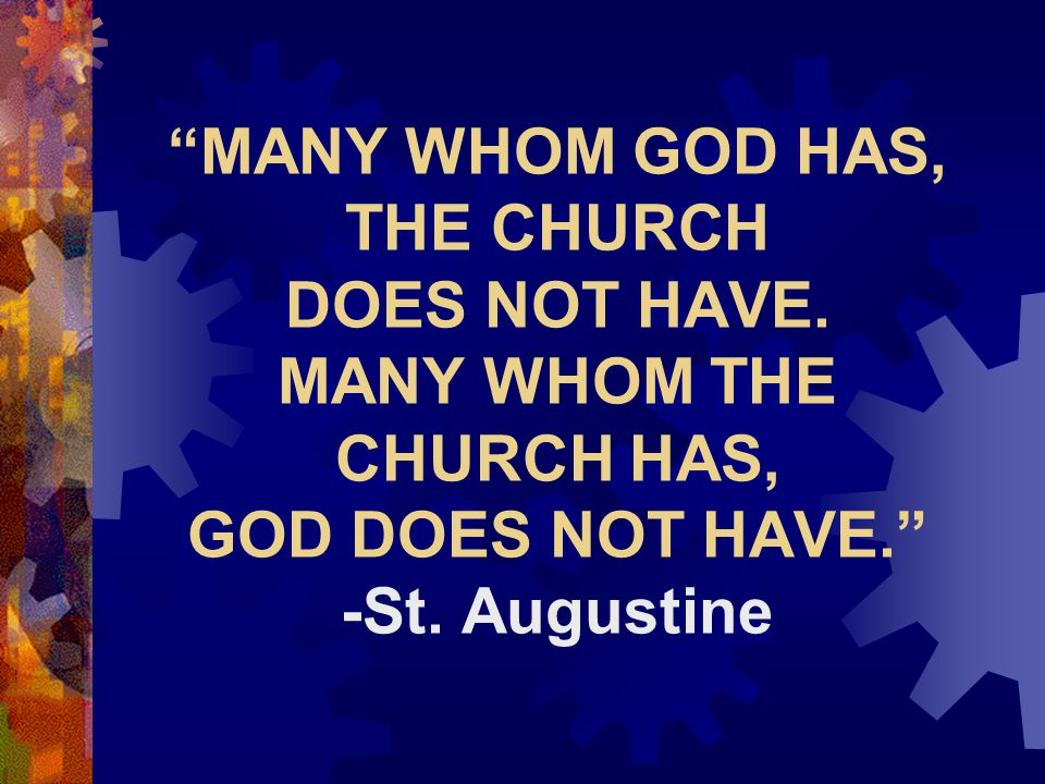 MANY WHOM GOD HAS, THE CHURCH DOES NOT HAVE