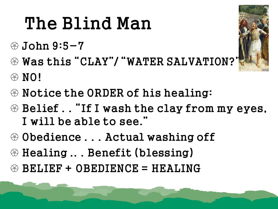 The Blind Man John 9:5-7 Was this CLAY / WATER SALVATION NO!