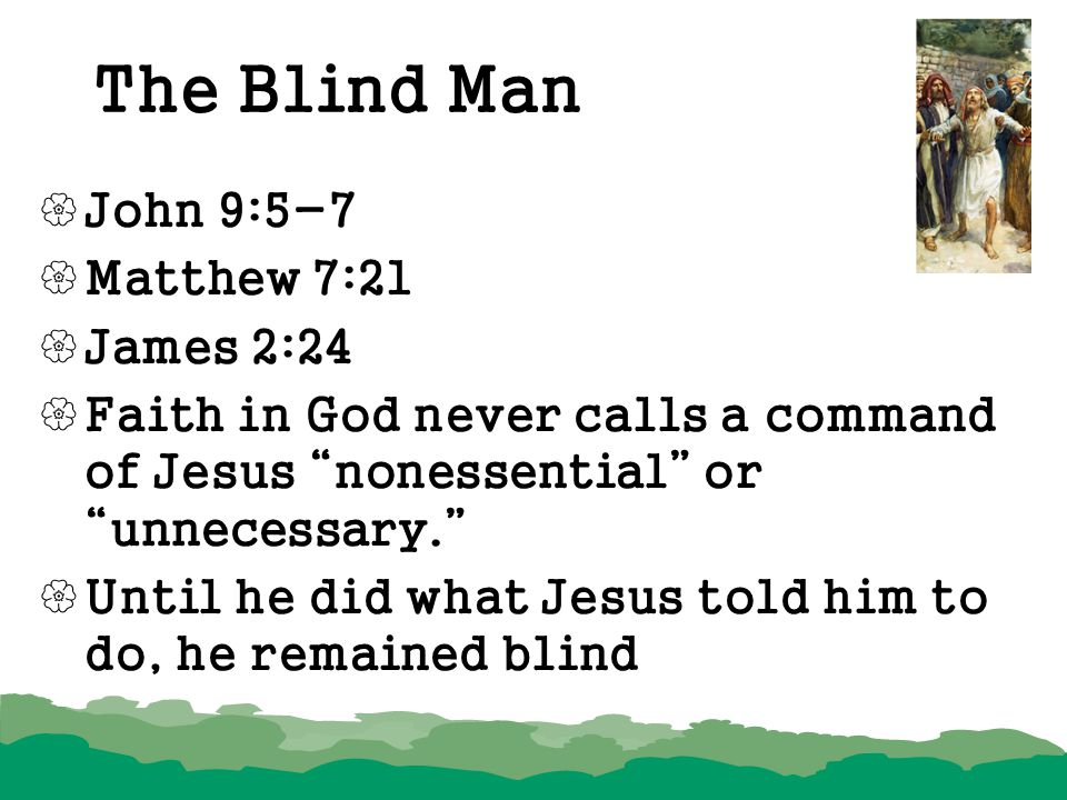 The Blind Man John 9:5-7 Matthew 7:21 James 2:24