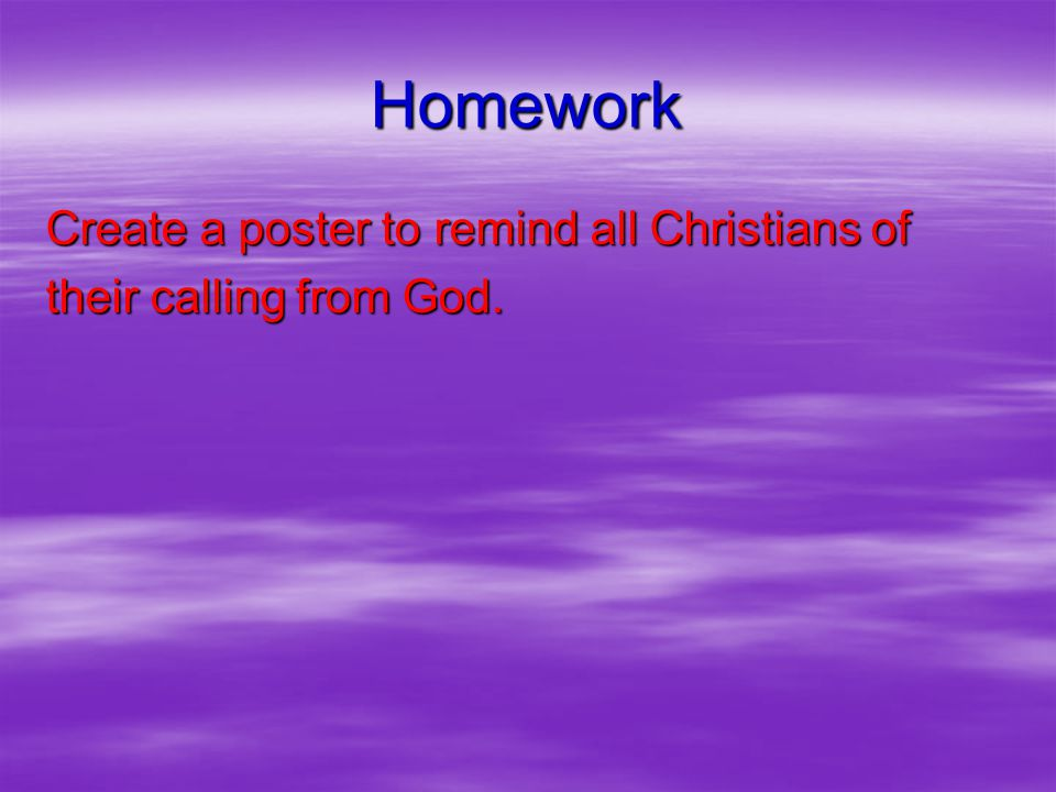 Homework Create a poster to remind all Christians of