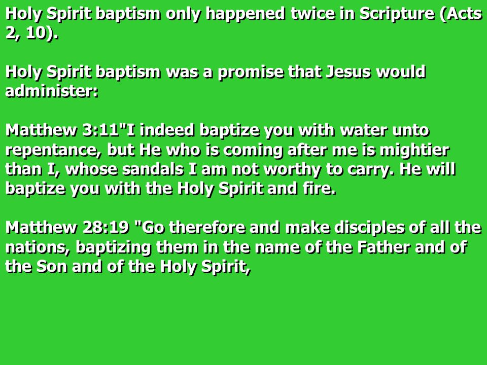 Holy Spirit baptism only happened twice in Scripture (Acts 2, 10).