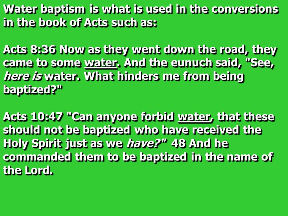 Water baptism is what is used in the conversions in the book of Acts such as: