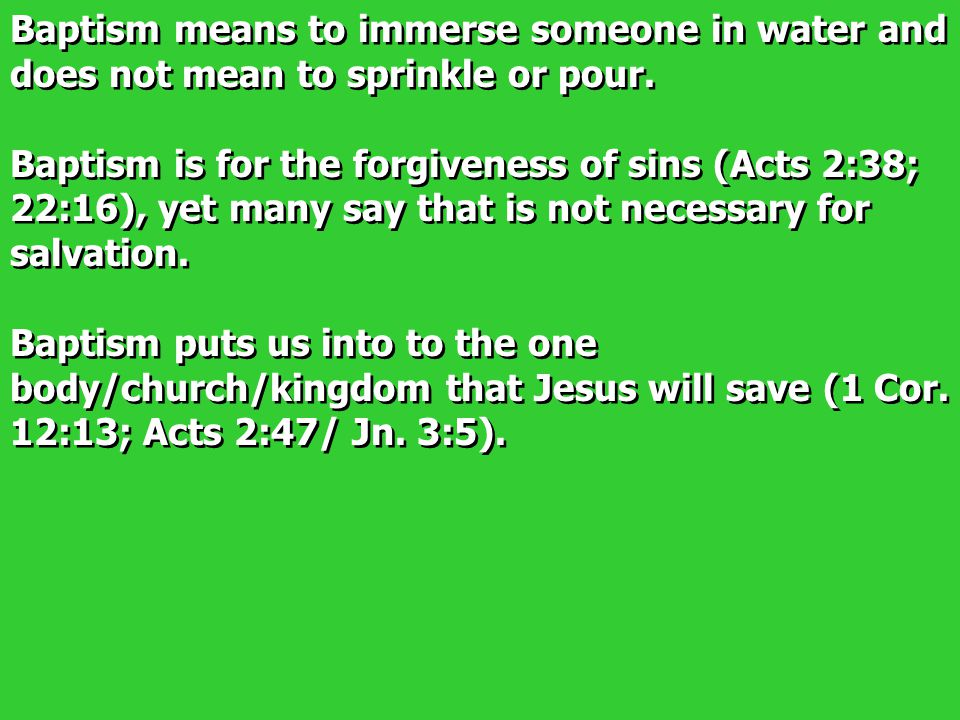 Baptism means to immerse someone in water and does not mean to sprinkle or pour.