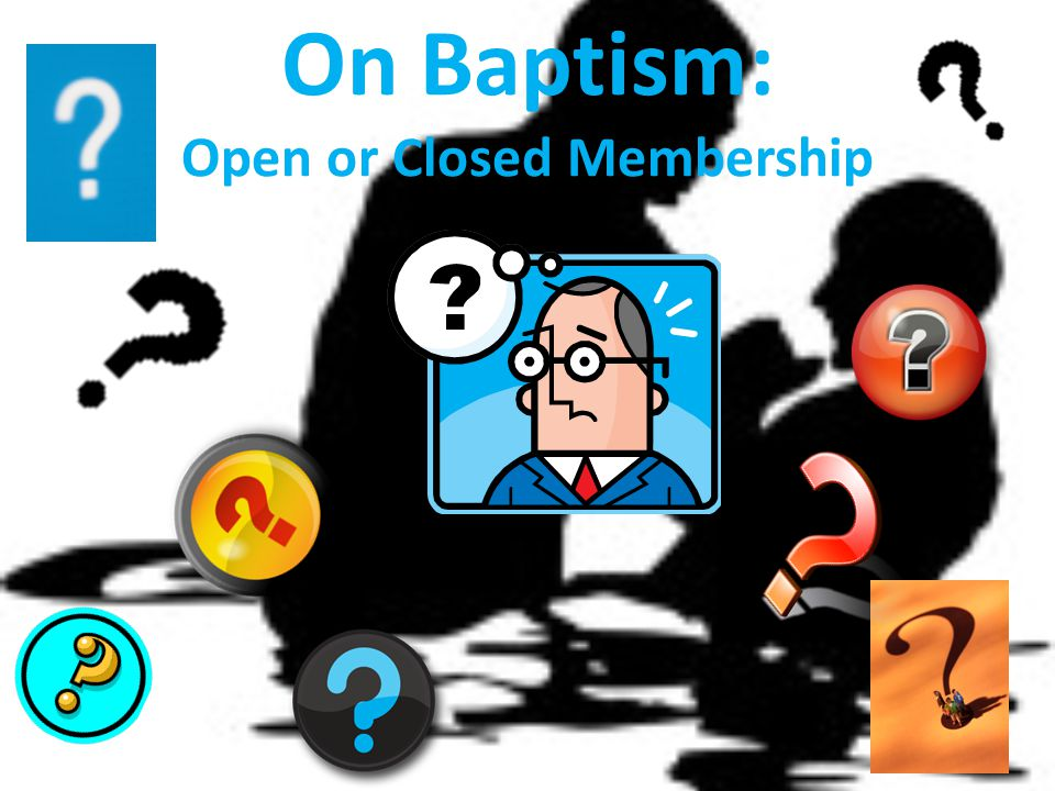 On Baptism: Open or Closed Membership