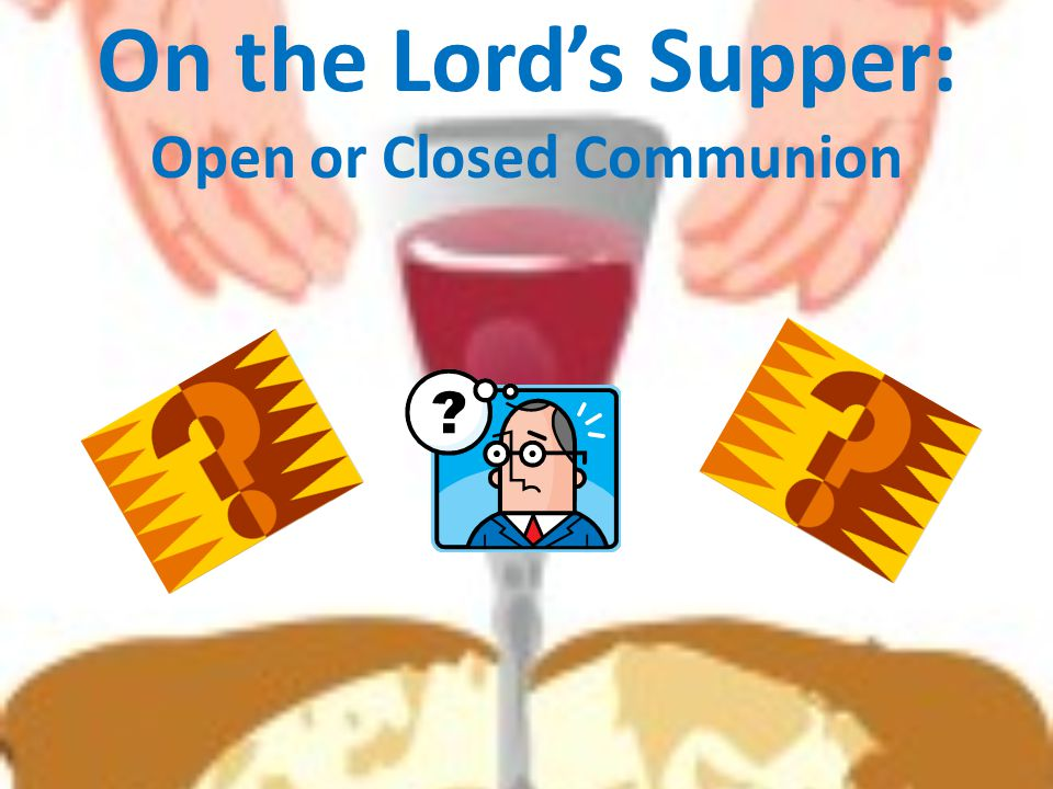 On the Lord's Supper: Open or Closed Communion