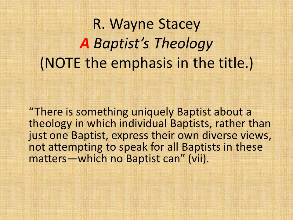 R. Wayne Stacey A Baptist's Theology (NOTE the emphasis in the title.)