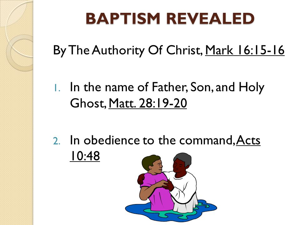 BAPTISM REVEALED By The Authority Of Christ, Mark 16:15-16