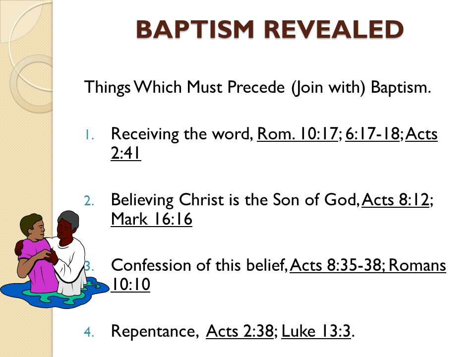 BAPTISM REVEALED Things Which Must Precede (Join with) Baptism.