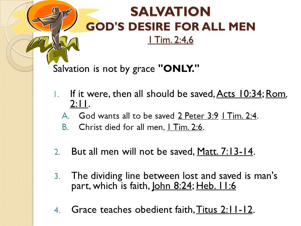SALVATION GOD S DESIRE FOR ALL MEN 1 Tim. 2:4,6