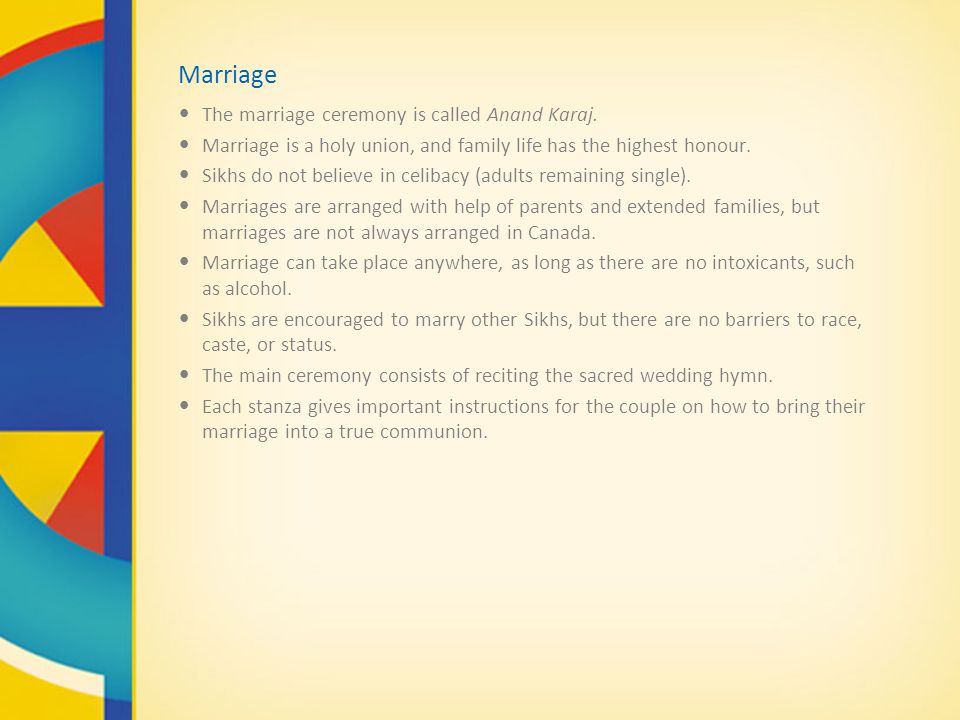 Marriage The marriage ceremony is called Anand Karaj.