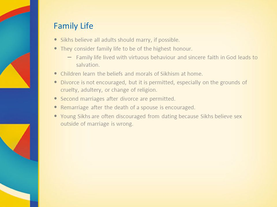 Family Life Sikhs believe all adults should marry, if possible.
