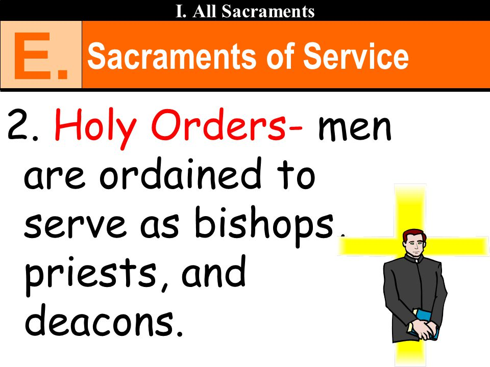I. All Sacraments E. Sacraments of Service. 2.