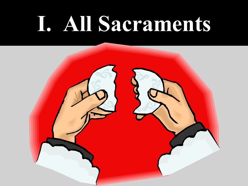 I. All Sacraments