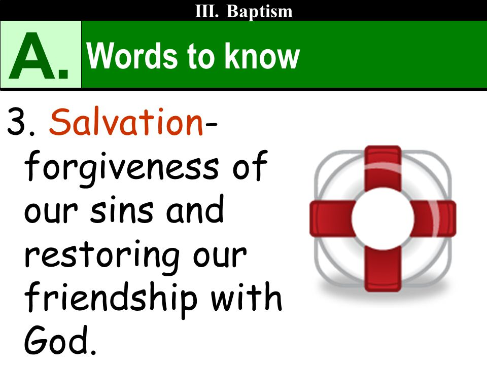 III. Baptism A. Words to know. 3.