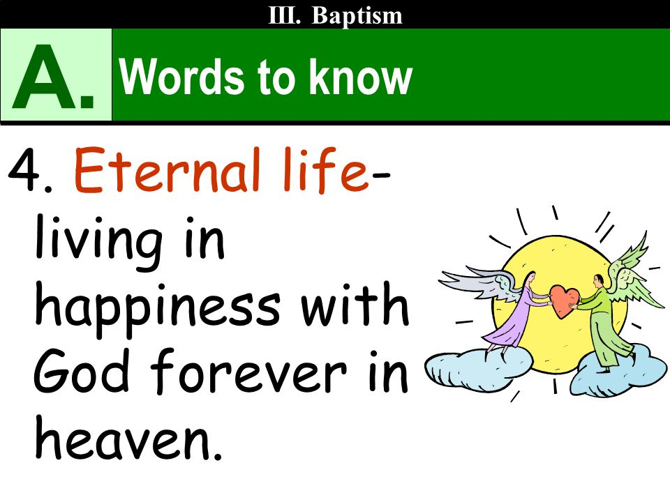 A. 4. Eternal life- living in happiness with God forever in heaven.