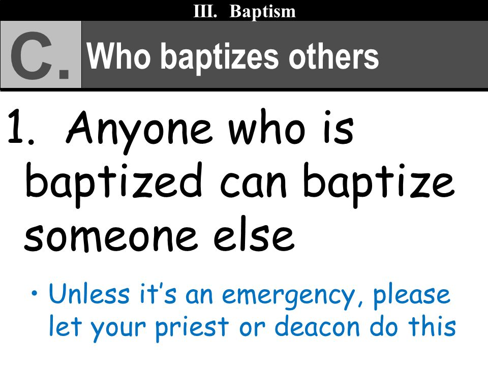 C. 1. Anyone who is baptized can baptize someone else