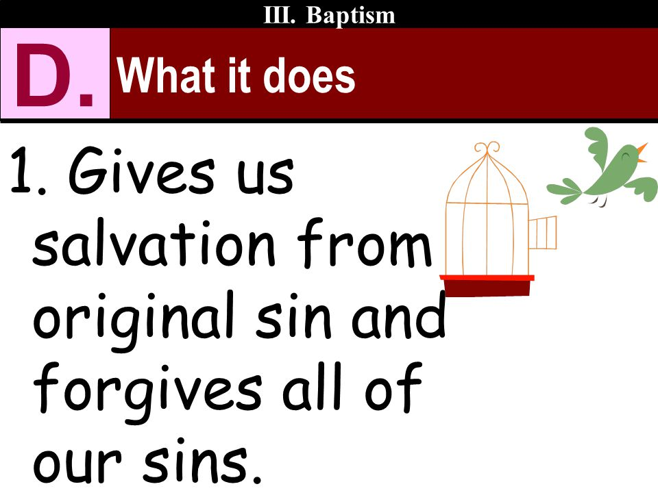 D. Gives us salvation from original sin and forgives all of our sins.