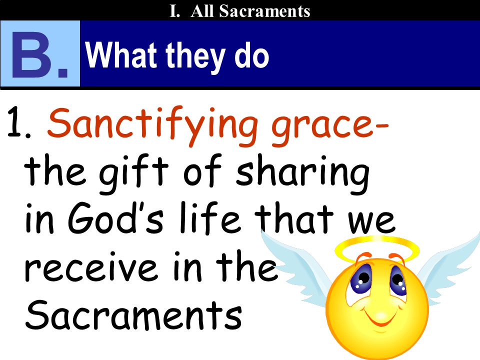 I. All Sacraments B. What they do.