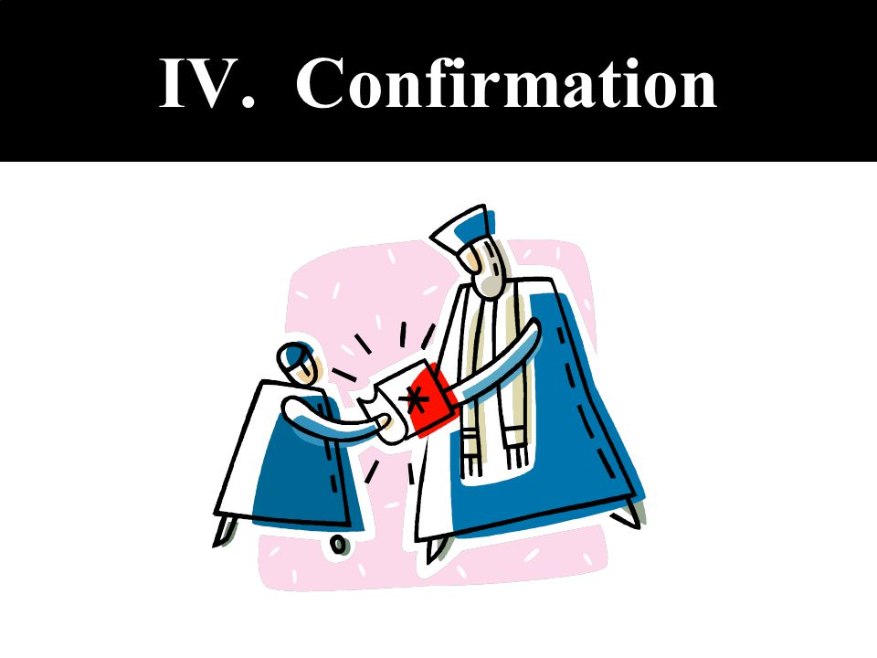 IV. Confirmation