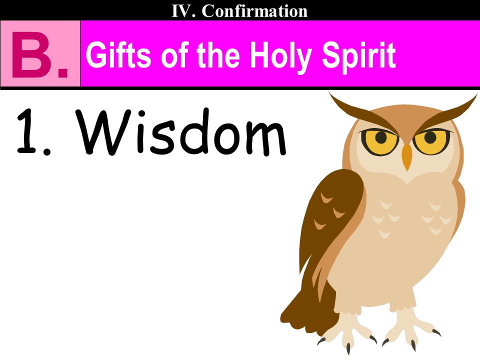 IV. Confirmation B. Gifts of the Holy Spirit 1. Wisdom