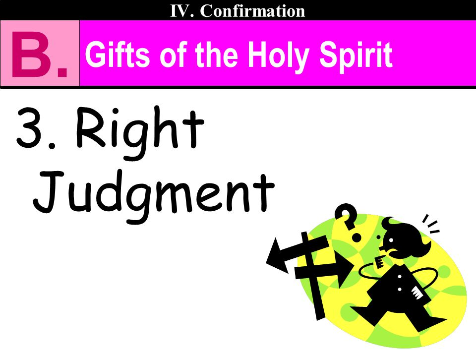 IV. Confirmation B. Gifts of the Holy Spirit 3. Right Judgment