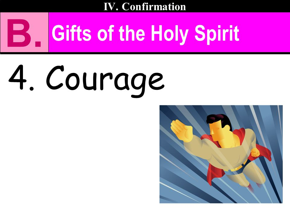 IV. Confirmation B. Gifts of the Holy Spirit 4. Courage