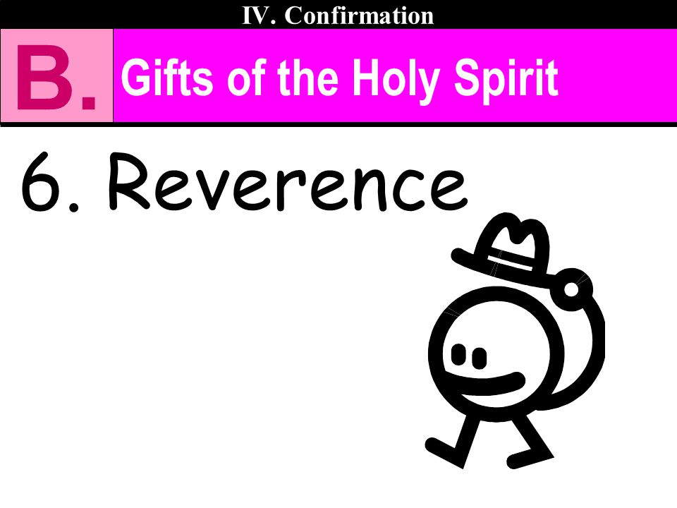 IV. Confirmation B. Gifts of the Holy Spirit 6. Reverence