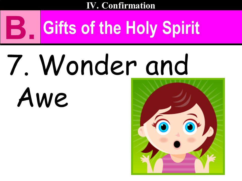 IV. Confirmation B. Gifts of the Holy Spirit 7. Wonder and Awe