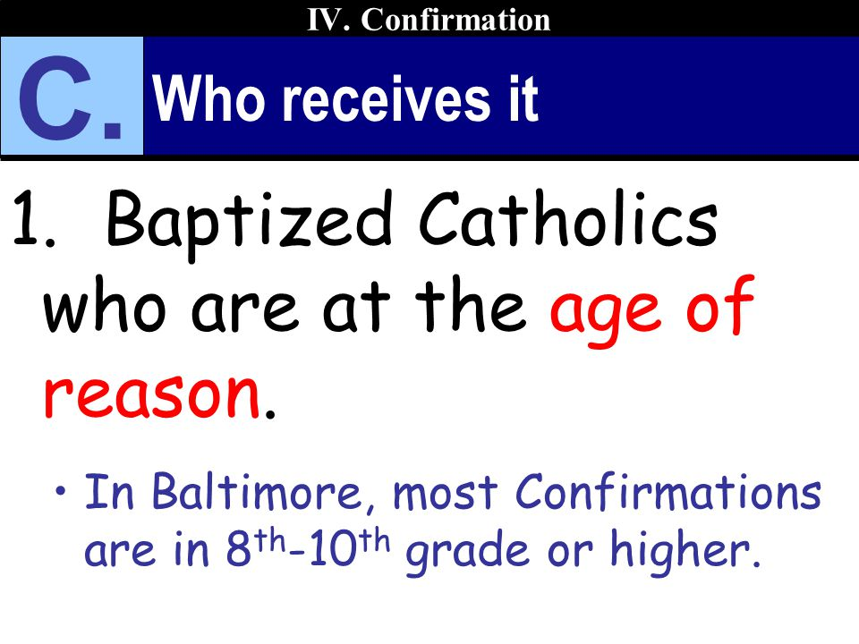 C. 1. Baptized Catholics who are at the age of reason. Who receives it