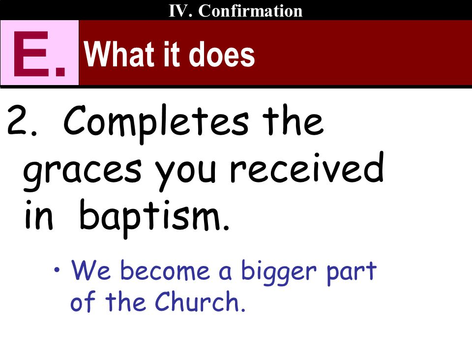 E. 2. Completes the graces you received in baptism. What it does