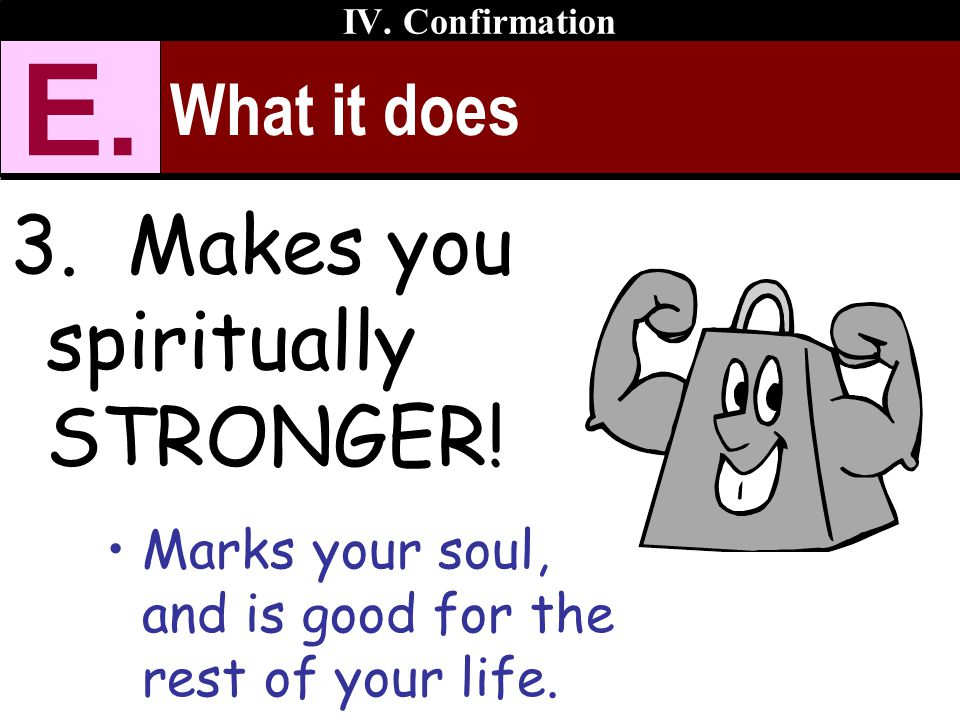 E. 3. Makes you spiritually STRONGER! What it does