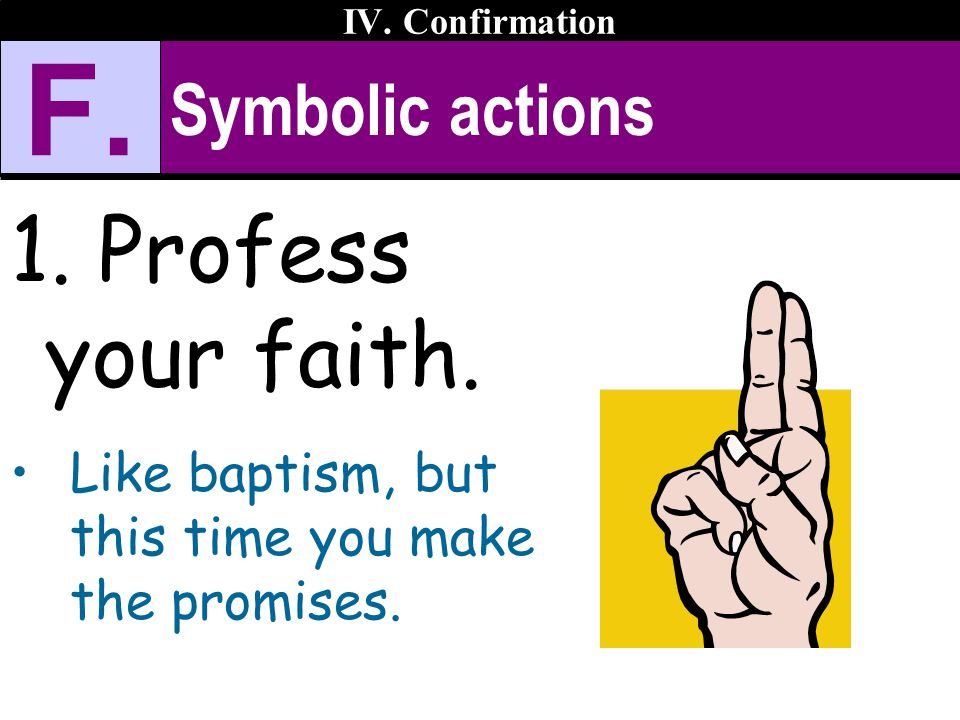 F. Profess your faith. Symbolic actions