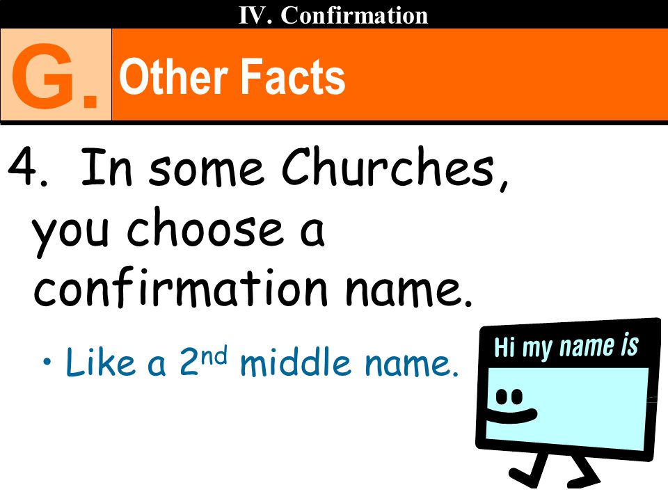 G. Other Facts 4. In some Churches, you choose a confirmation name.