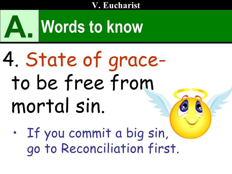 A. 4. State of grace- to be free from mortal sin. Words to know
