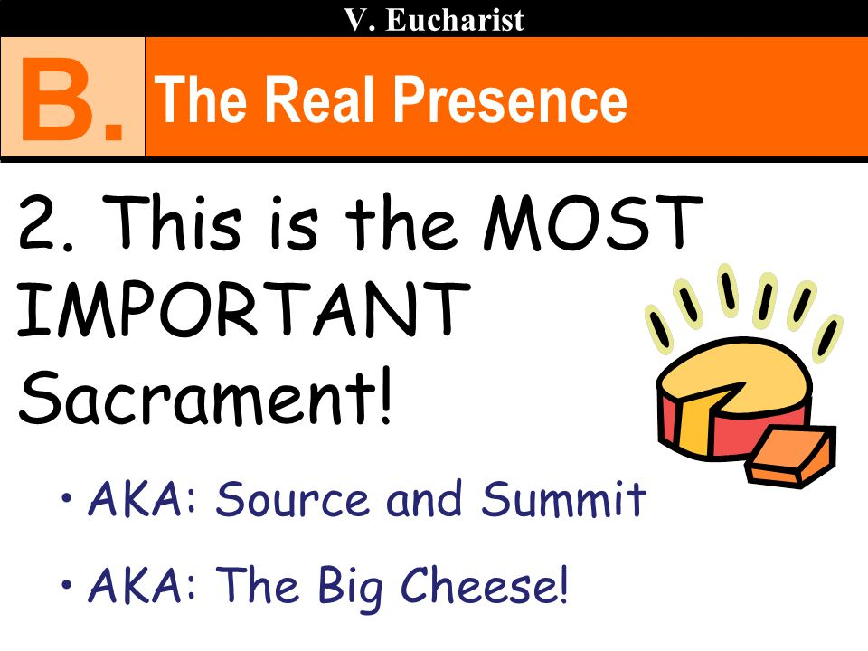 B. 2. This is the MOST IMPORTANT Sacrament! The Real Presence