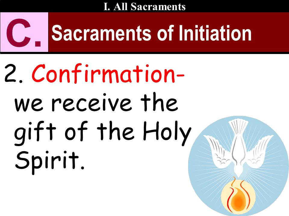C. 2. Confirmation- we receive the gift of the Holy Spirit.