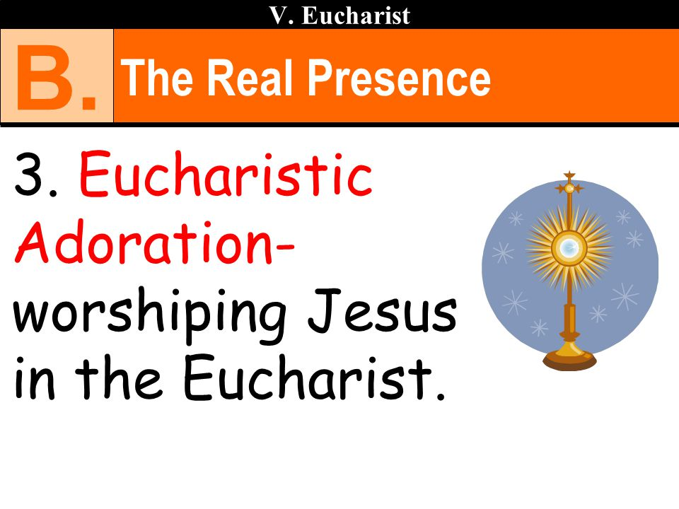 B. 3. Eucharistic Adoration- worshiping Jesus in the Eucharist.
