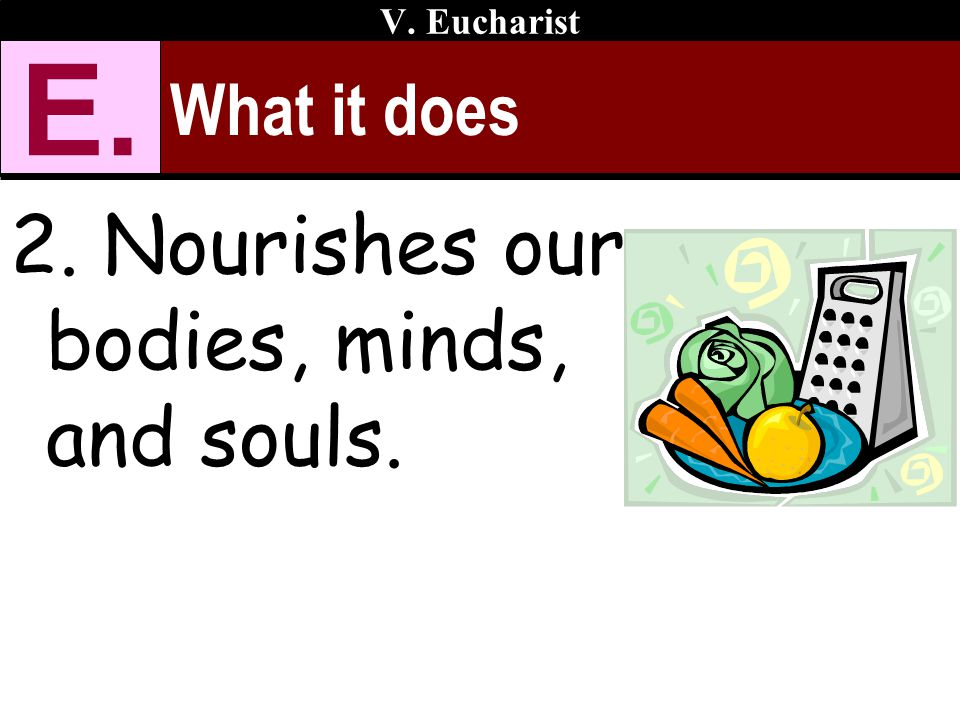 E. 2. Nourishes our bodies, minds, and souls. What it does