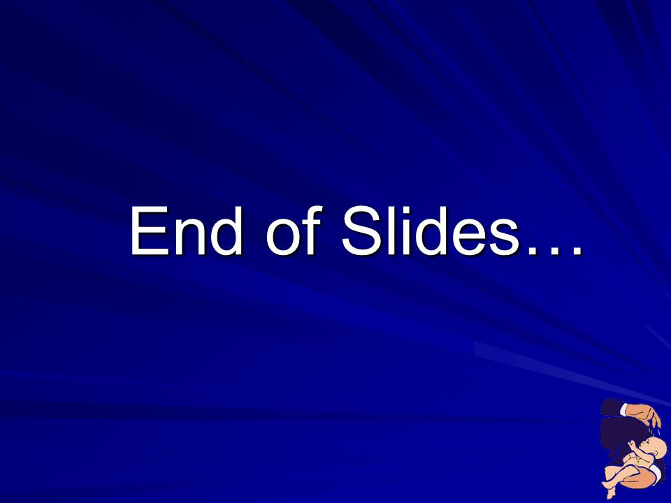 End of Slides…