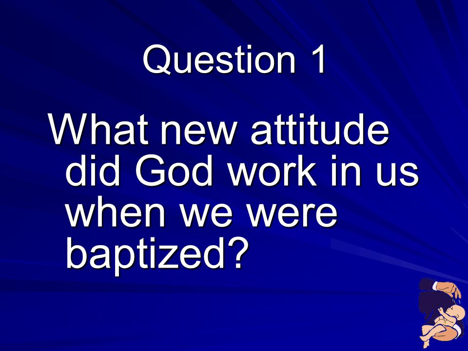 What new attitude did God work in us when we were baptized