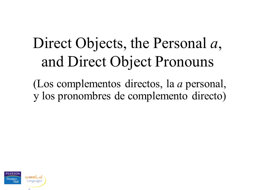 Direct Objects, the Personal a, and Direct Object Pronouns